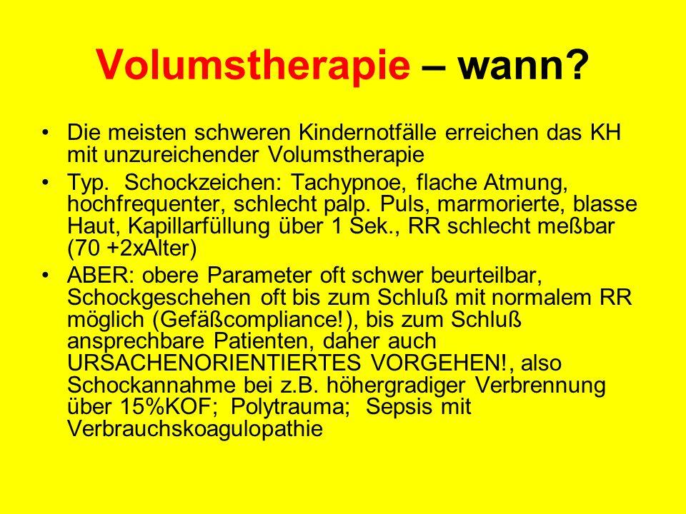 Volumstherapie – wann? Die meisten schweren Kindernotfälle erreichen das KH mit unzureichender Volumstherapie Typ. Schockzeichen: Tachypnoe, flache At