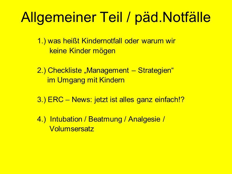 Allgemeiner Teil / päd.Notfälle 1.) was heißt Kindernotfall oder warum wir keine Kinder mögen 2.) Checkliste Management – Strategien im Umgang mit Kin