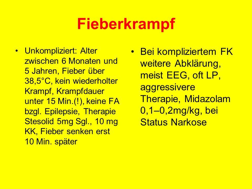 Fieberkrampf Unkompliziert: Alter zwischen 6 Monaten und 5 Jahren, Fieber über 38,5°C, kein wiederholter Krampf, Krampfdauer unter 15 Min.(!), keine F