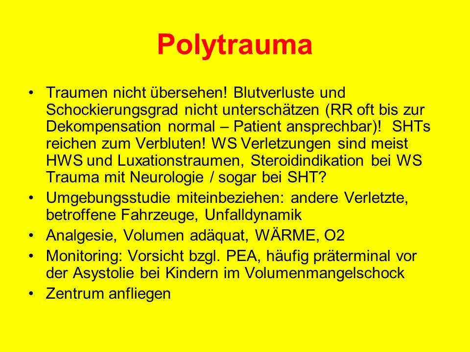Polytrauma Traumen nicht übersehen! Blutverluste und Schockierungsgrad nicht unterschätzen (RR oft bis zur Dekompensation normal – Patient ansprechbar