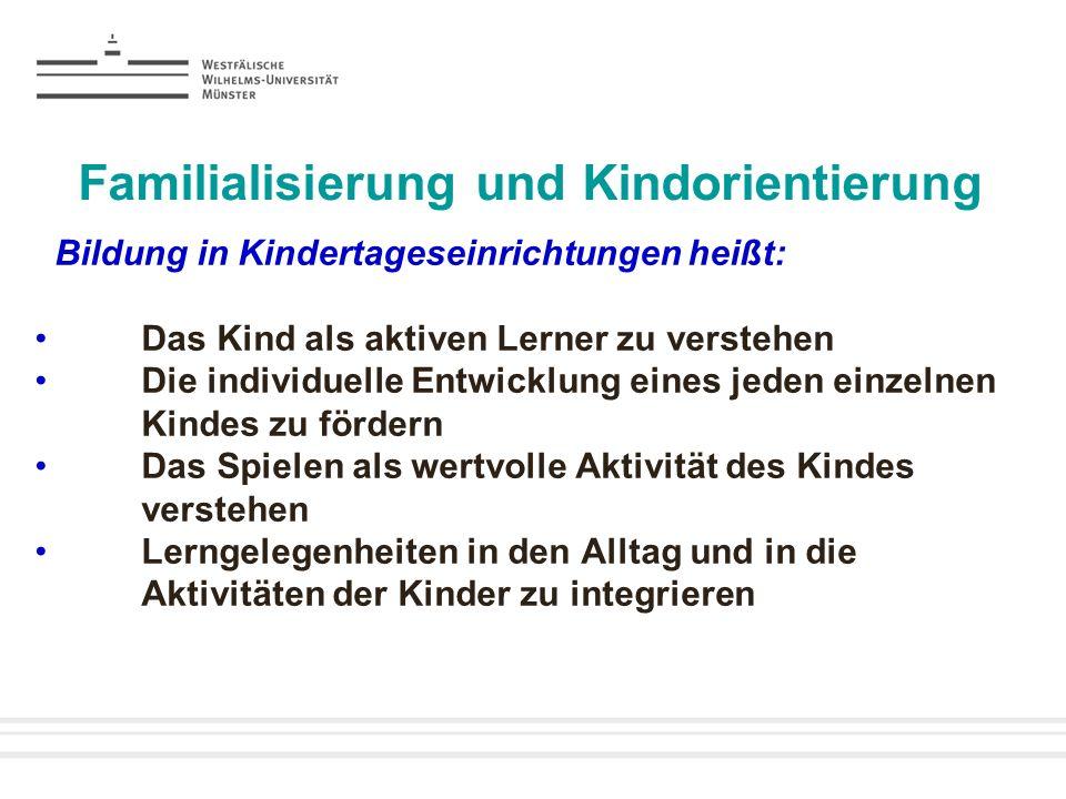 Familialisierung und Kindorientierung Bildung in Kindertageseinrichtungen heißt: Das Kind als aktiven Lerner zu verstehen Die individuelle Entwicklung