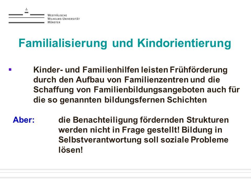 Familialisierung und Kindorientierung Kinder- und Familienhilfen leisten Frühförderung durch den Aufbau von Familienzentren und die Schaffung von Fami
