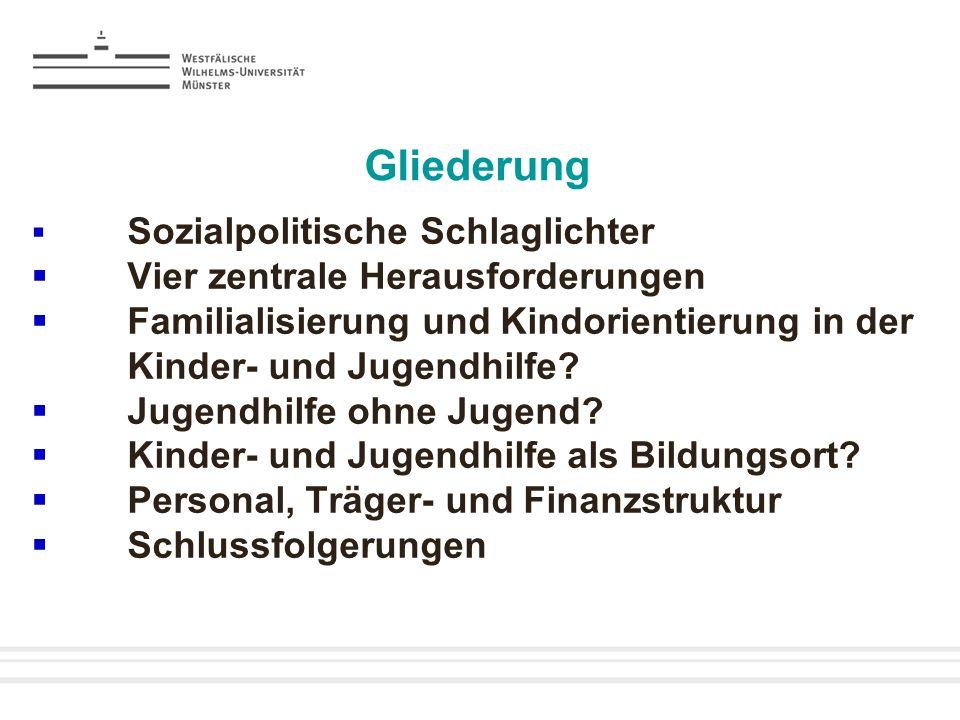 Gliederung Sozialpolitische Schlaglichter Vier zentrale Herausforderungen Familialisierung und Kindorientierung in der Kinder- und Jugendhilfe? Jugend