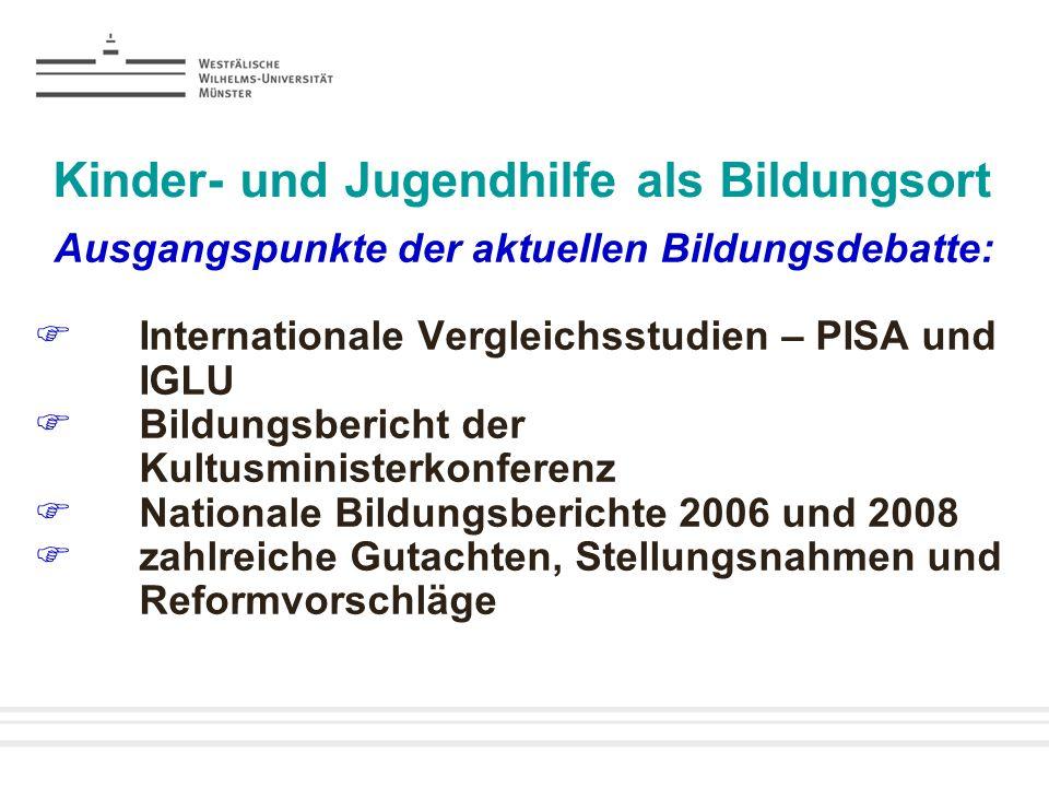 Kinder- und Jugendhilfe als Bildungsort Ausgangspunkte der aktuellen Bildungsdebatte: Internationale Vergleichsstudien – PISA und IGLU Bildungsbericht