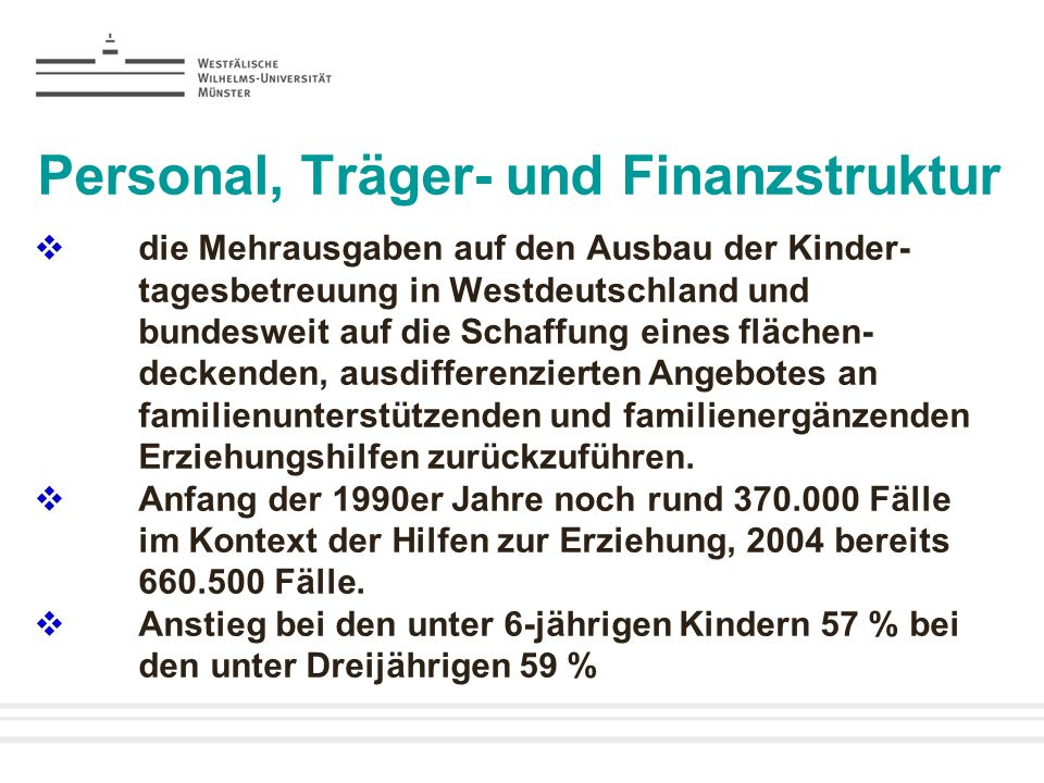 Personal, Träger- und Finanzstruktur die Mehrausgaben auf den Ausbau der Kinder- tagesbetreuung in Westdeutschland und bundesweit auf die Schaffung ei