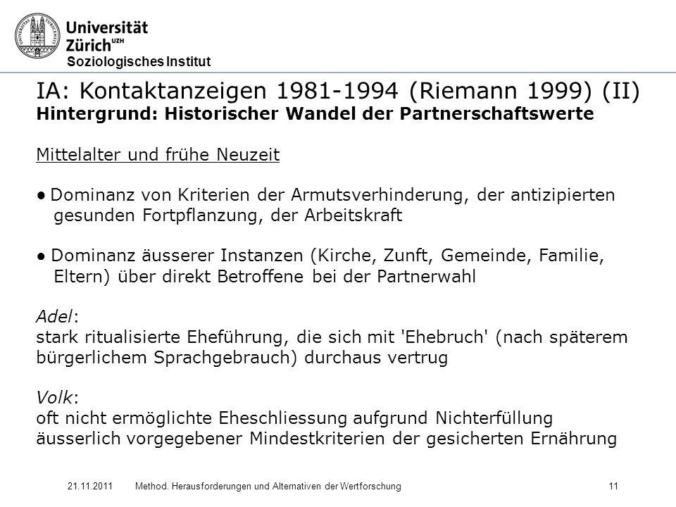 Soziologisches Institut 21.11.2011Method. Herausforderungen und Alternativen der Wertforschung11 IA: Kontaktanzeigen 1981-1994 (Riemann 1999) (II) Hin