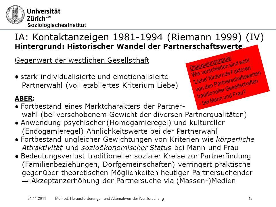 Soziologisches Institut 21.11.2011Method. Herausforderungen und Alternativen der Wertforschung13 IA: Kontaktanzeigen 1981-1994 (Riemann 1999) (IV) Hin