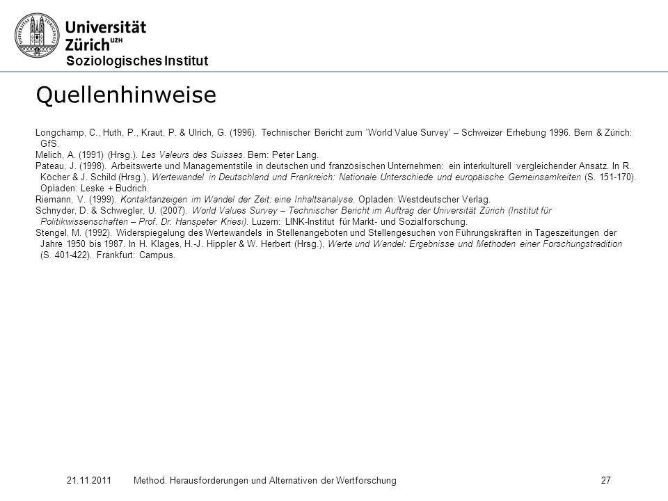 Soziologisches Institut 21.11.2011Method. Herausforderungen und Alternativen der Wertforschung27 Quellenhinweise Longchamp, C., Huth, P., Kraut, P. &