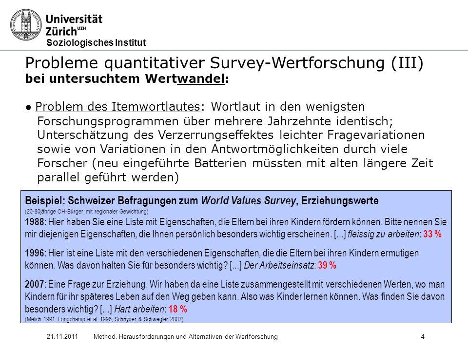 Soziologisches Institut 21.11.2011Method. Herausforderungen und Alternativen der Wertforschung4 Probleme quantitativer Survey-Wertforschung (III) bei
