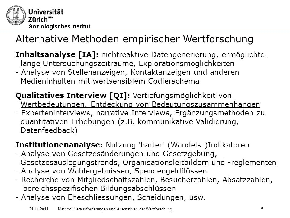Soziologisches Institut 21.11.2011Method. Herausforderungen und Alternativen der Wertforschung5 Alternative Methoden empirischer Wertforschung Inhalts