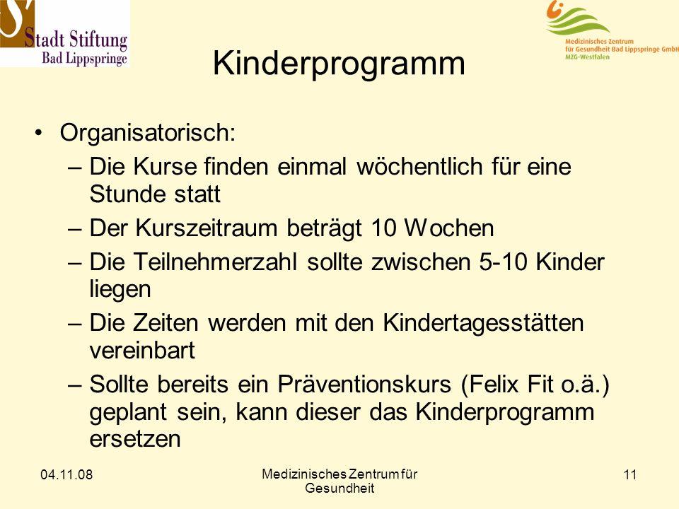 04.11.08 Medizinisches Zentrum für Gesundheit 11 Kinderprogramm Organisatorisch: –Die Kurse finden einmal wöchentlich für eine Stunde statt –Der Kursz