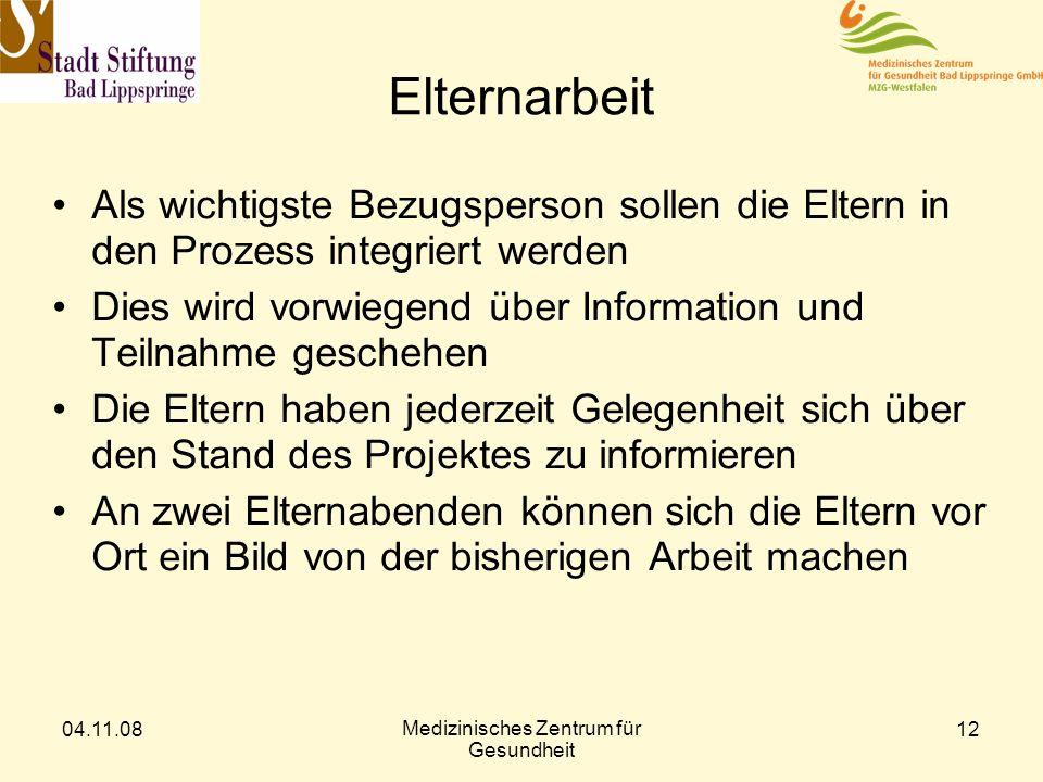 04.11.08 Medizinisches Zentrum für Gesundheit 12 Elternarbeit Als wichtigste Bezugsperson sollen die Eltern in den Prozess integriert werden Dies wird