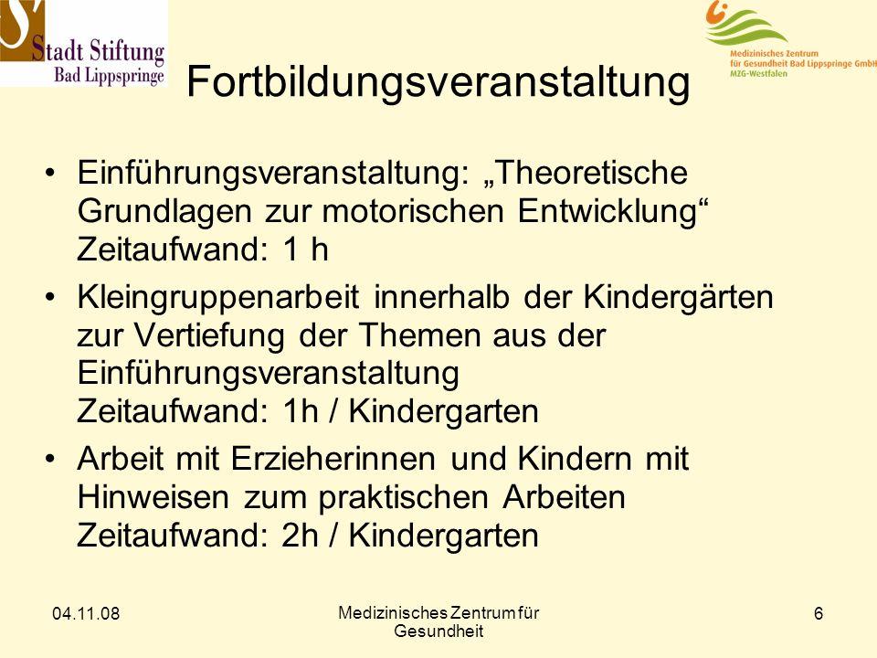 04.11.08 Medizinisches Zentrum für Gesundheit 6 Fortbildungsveranstaltung Einführungsveranstaltung: Theoretische Grundlagen zur motorischen Entwicklun