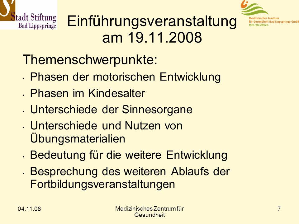 04.11.08 Medizinisches Zentrum für Gesundheit 7 Einführungsveranstaltung am 19.11.2008 Themenschwerpunkte: Phasen der motorischen Entwicklung Phasen i
