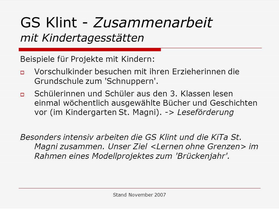 Stand November 2007 GS Klint - Zusammenarbeit mit Kindertagesstätten Beispiele für Projekte mit Kindern: Vorschulkinder besuchen mit ihren Erzieherinnen die Grundschule zum Schnuppern .
