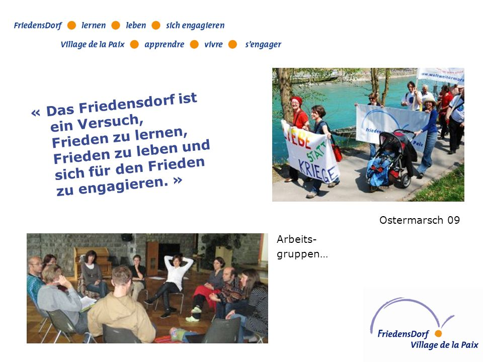 Arbeits- gruppen… Ostermarsch 09 « Das Friedensdorf ist ein Versuch, Frieden zu lernen, Frieden zu leben und sich für den Frieden zu engagieren.