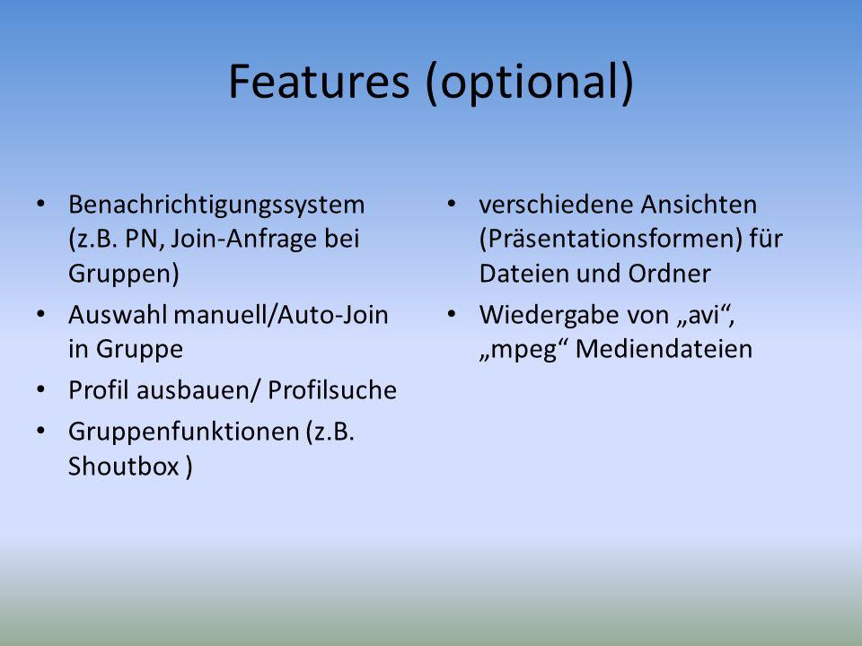 Features (optional) Benachrichtigungssystem (z.B. PN, Join-Anfrage bei Gruppen) Auswahl manuell/Auto-Join in Gruppe Profil ausbauen/ Profilsuche Grupp