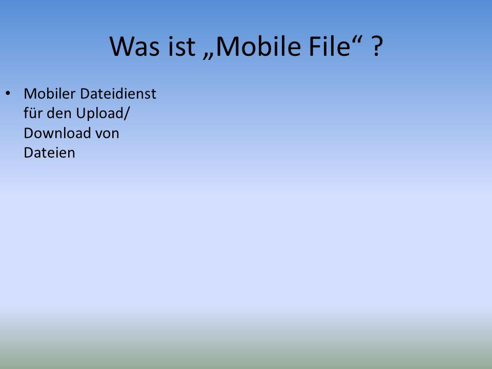 Was ist Mobile File ? Mobiler Dateidienst für den Upload/ Download von Dateien