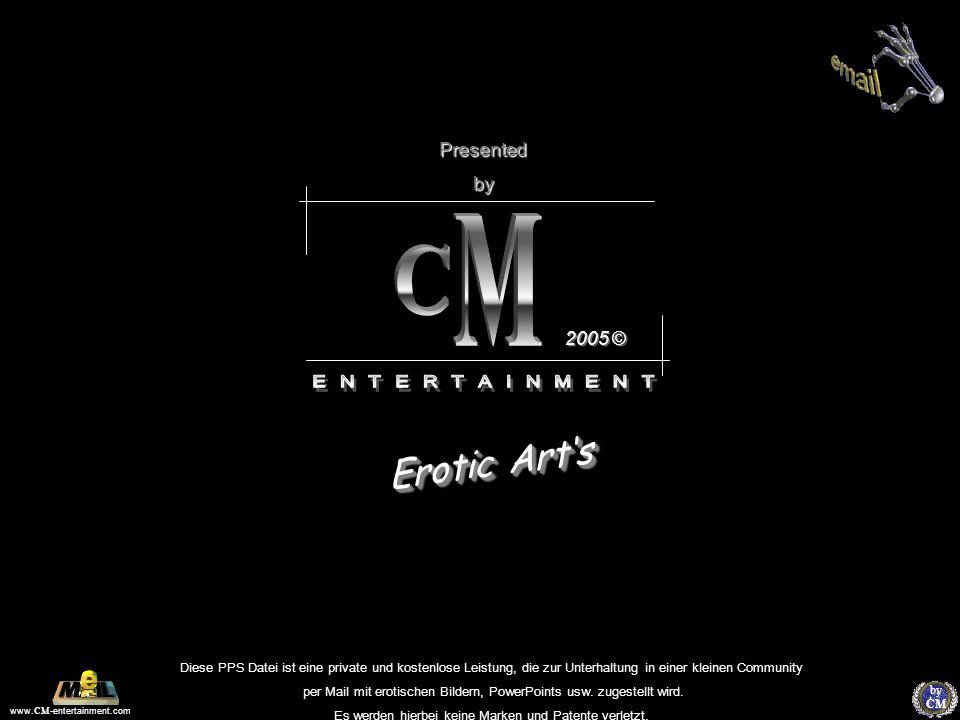 www. CM -entertainment.com by CM Presented by Erotic Arts E r o t i c A r t s Diese PPS Datei ist eine private und kostenlose Leistung, die zur Unterh