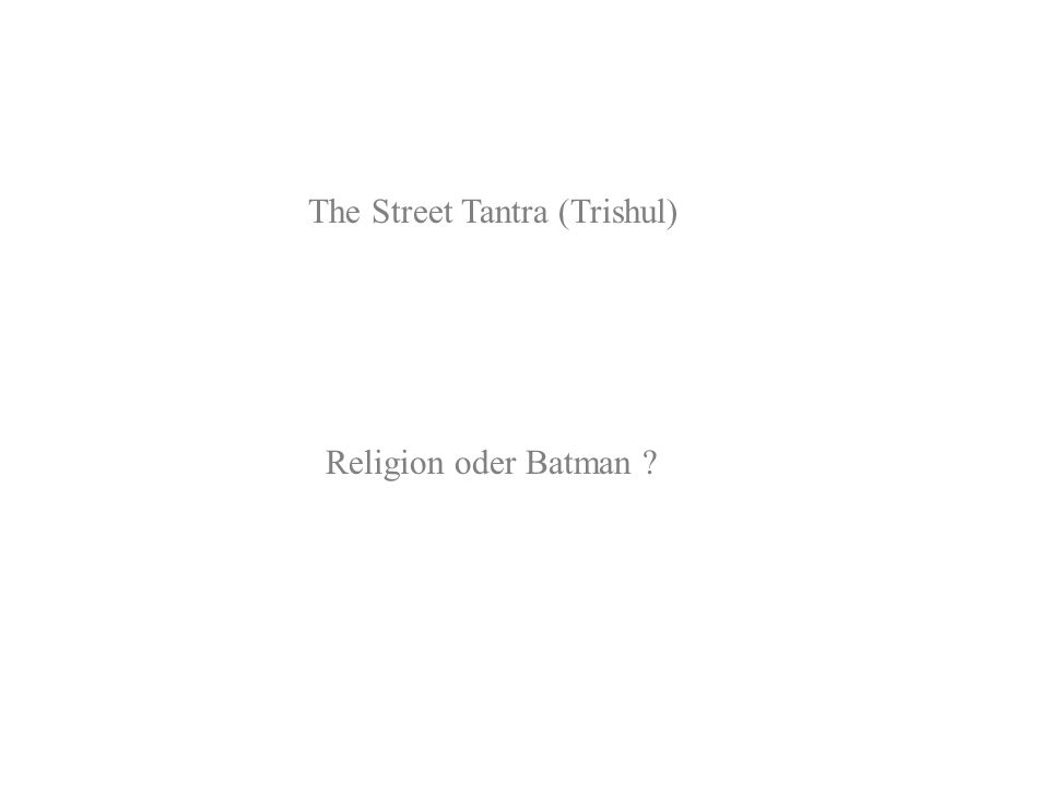 The Street Tantra (Trishul) Religion oder Batman ?