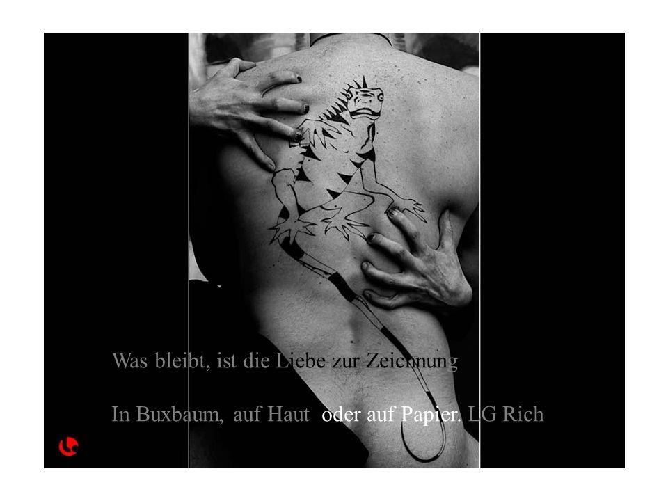 Was bleibt, ist die Liebe zur Zeichnung. In Buxbaum, auf Haut oder auf Papier. LG Rich