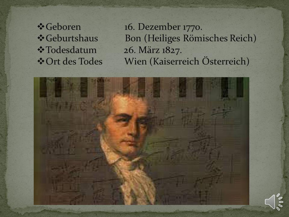 Geboren 16.Dezember 1770. Geburtshaus Bon (Heiliges Römisches Reich) Todesdatum 26.