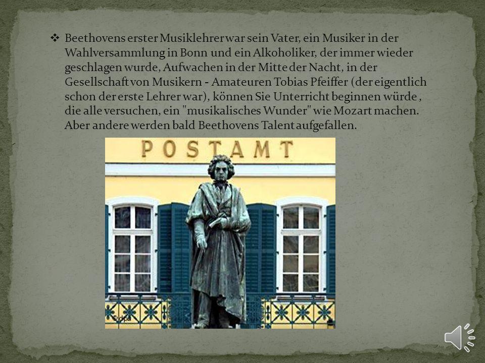 Beethovens erster Musiklehrer war sein Vater, ein Musiker in der Wahlversammlung in Bonn und ein Alkoholiker, der immer wieder geschlagen wurde, Aufwachen in der Mitte der Nacht, in der Gesellschaft von Musikern - Amateuren Tobias Pfeiffer (der eigentlich schon der erste Lehrer war), können Sie Unterricht beginnen würde, die alle versuchen, ein musikalisches Wunder wie Mozart machen.