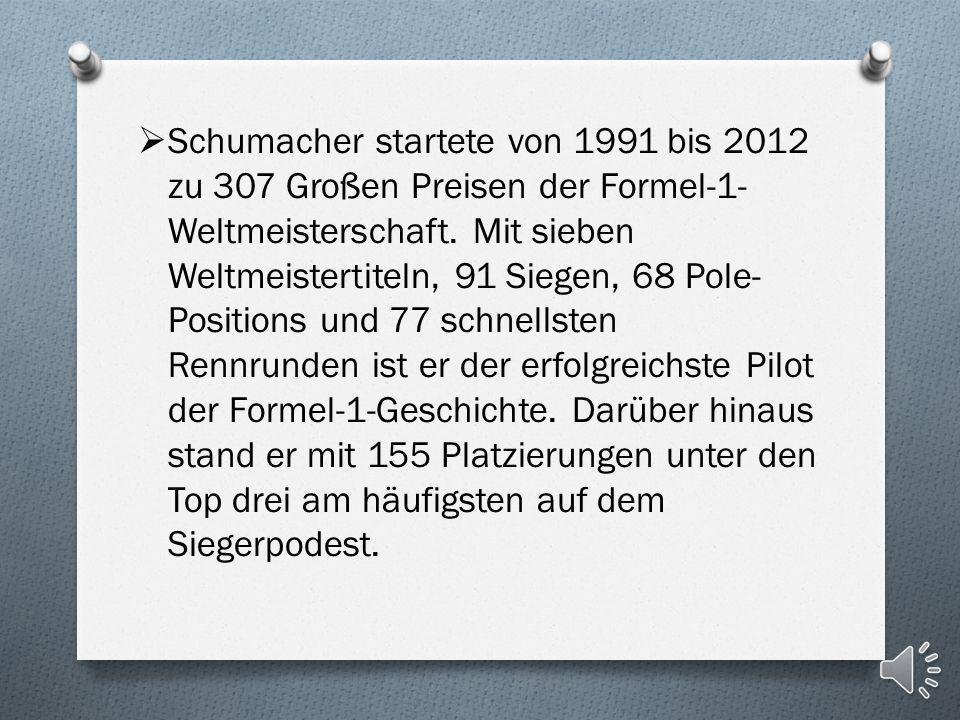Schumacher startete von 1991 bis 2012 zu 307 Großen Preisen der Formel-1- Weltmeisterschaft.