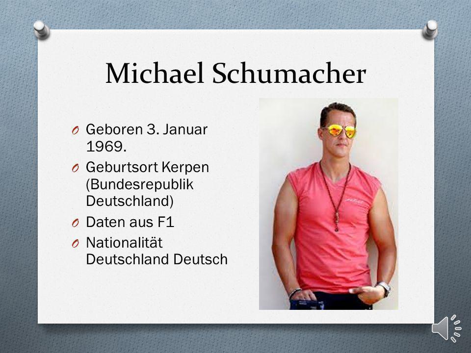 Michael Schumacher O Geboren 3.Januar 1969.
