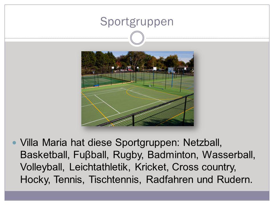 Sportgruppen Villa Maria hat diese Sportgruppen: Netzball, Basketball, Fuβball, Rugby, Badminton, Wasserball, Volleyball, Leichtathletik, Kricket, Cross country, Hocky, Tennis, Tischtennis, Radfahren und Rudern.