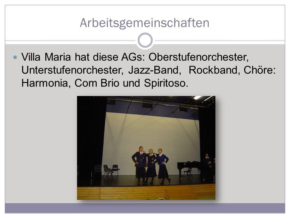 Arbeitsgemeinschaften Villa Maria hat diese AGs: Oberstufenorchester, Unterstufenorchester, Jazz-Band, Rockband, Chöre: Harmonia, Com Brio und Spiritoso.