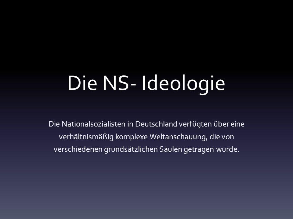 Die NS- Ideologie Die Nationalsozialisten in Deutschland verfügten über eine verhältnismäßig komplexe Weltanschauung, die von verschiedenen grundsätzl