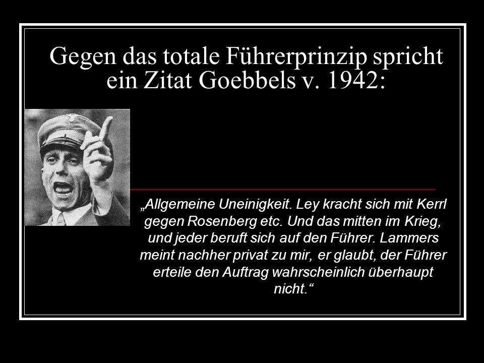Gegen das totale Führerprinzip spricht ein Zitat Goebbels v.