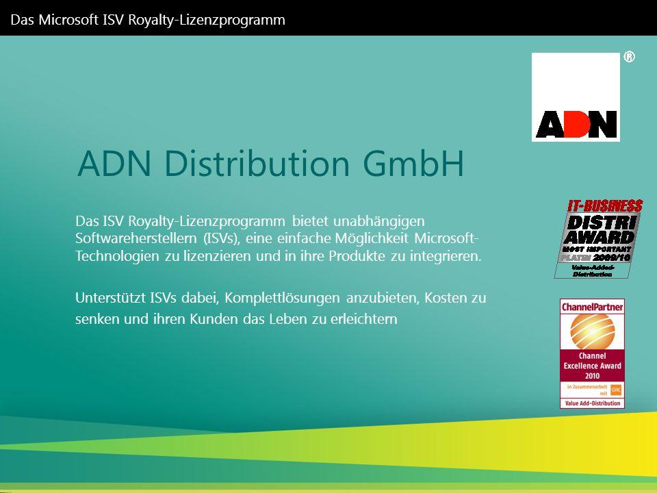 ADN Distribution GmbH Das Microsoft ISV Royalty-Lizenzprogramm Das ISV Royalty-Lizenzprogramm bietet unabhängigen Softwareherstellern (ISVs), eine einfache Möglichkeit Microsoft- Technologien zu lizenzieren und in ihre Produkte zu integrieren.