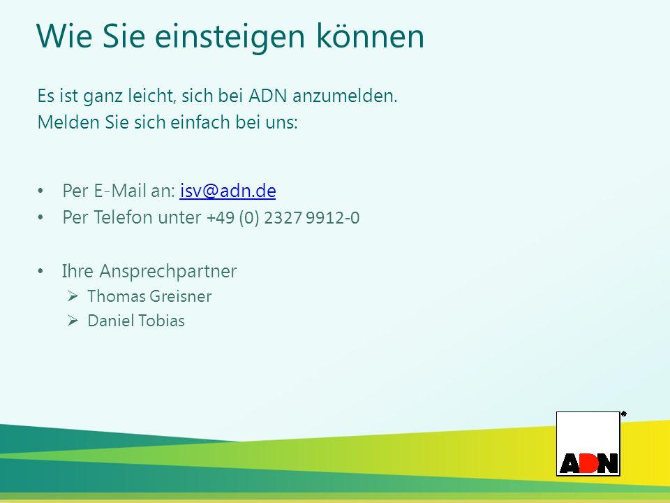 Wie Sie einsteigen können Per E-Mail an: isv@adn.deisv@adn.de Per Telefon unter +49 (0) 2327 9912-0 Ihre Ansprechpartner Thomas Greisner Daniel Tobias Es ist ganz leicht, sich bei ADN anzumelden.