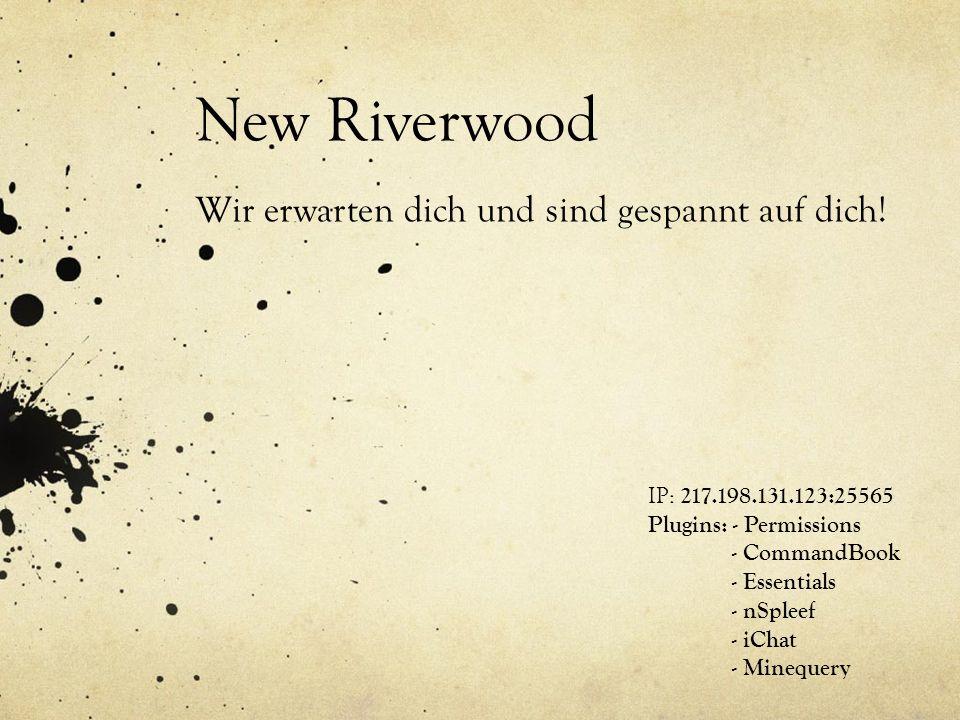 New Riverwood Wir erwarten dich und sind gespannt auf dich.