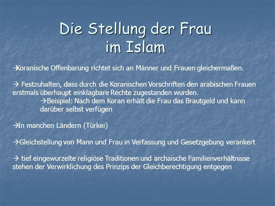 Die Stellung der Frau im Islam Koranische Offenbarung richtet sich an Männer und Frauen gleichermaßen. Festzuhalten, dass durch die Koranischen Vorsch