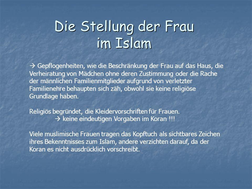 Die Stellung der Frau im Islam Gepflogenheiten, wie die Beschränkung der Frau auf das Haus, die Verheiratung von Mädchen ohne deren Zustimmung oder di