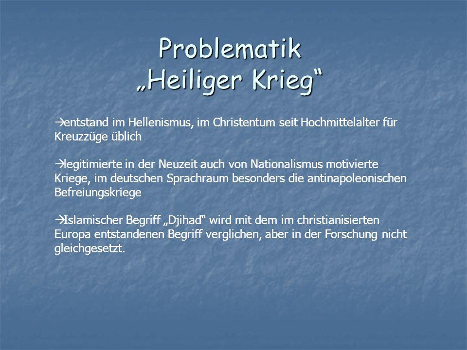 Problematik Heiliger Krieg entstand im Hellenismus, im Christentum seit Hochmittelalter für Kreuzzüge üblich legitimierte in der Neuzeit auch von Nati