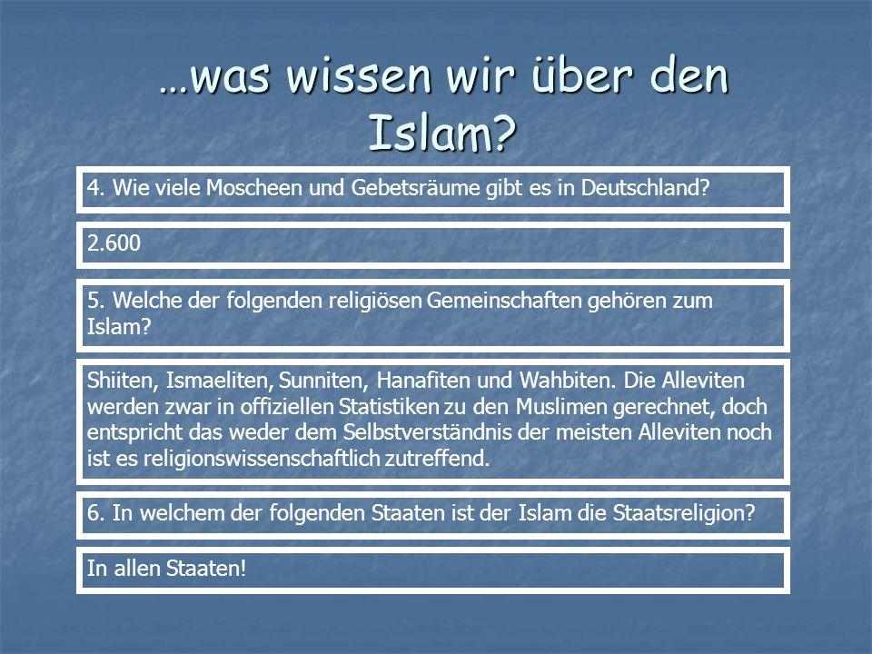 …was wissen wir über den Islam? 4. Wie viele Moscheen und Gebetsräume gibt es in Deutschland? 2.600 5. Welche der folgenden religiösen Gemeinschaften