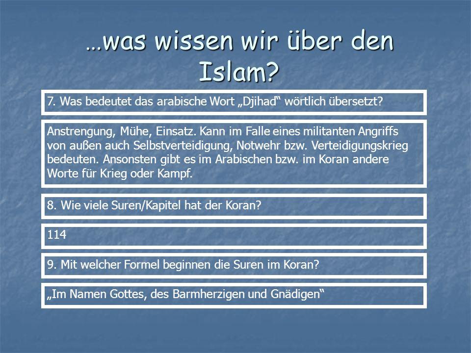 …was wissen wir über den Islam? 7. Was bedeutet das arabische Wort Djihad wörtlich übersetzt? Anstrengung, Mühe, Einsatz. Kann im Falle eines militant