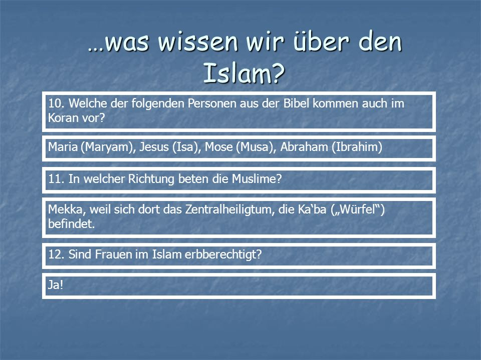 …was wissen wir über den Islam? 10. Welche der folgenden Personen aus der Bibel kommen auch im Koran vor? Maria (Maryam), Jesus (Isa), Mose (Musa), Ab