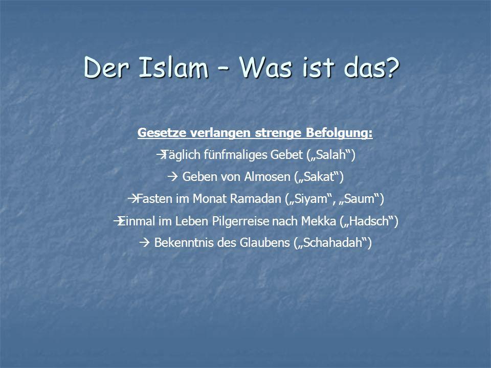 Gesetze verlangen strenge Befolgung: Täglich fünfmaliges Gebet (Salah) Geben von Almosen (Sakat) Fasten im Monat Ramadan (Siyam, Saum) Einmal im Leben
