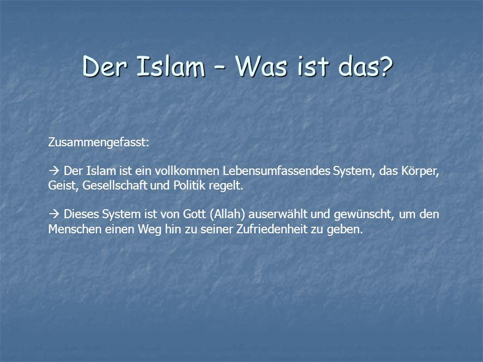 Zusammengefasst: Der Islam ist ein vollkommen Lebensumfassendes System, das Körper, Geist, Gesellschaft und Politik regelt. Dieses System ist von Gott