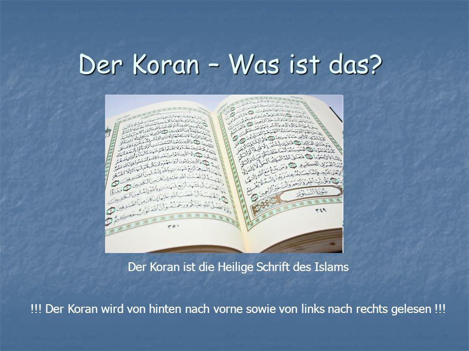 Der Koran – Was ist das? Der Koran ist die Heilige Schrift des Islams !!! Der Koran wird von hinten nach vorne sowie von links nach rechts gelesen !!!