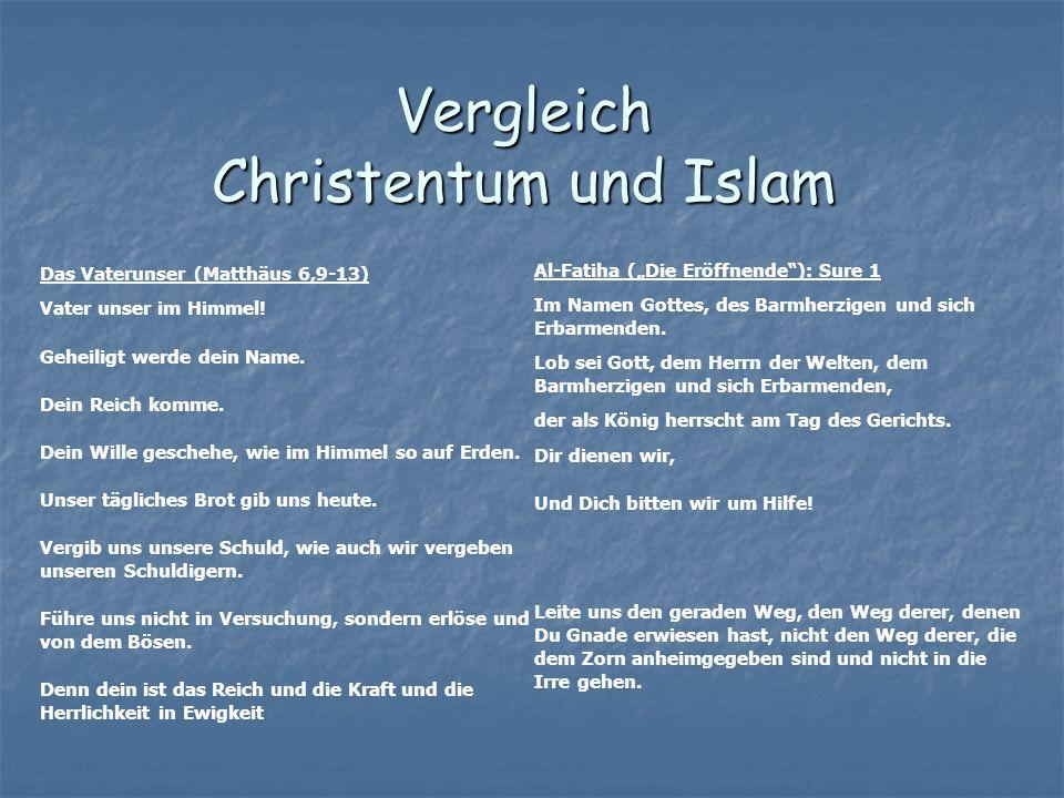 Vergleich Christentum und Islam Das Vaterunser (Matthäus 6,9-13) Vater unser im Himmel! Geheiligt werde dein Name. Dein Reich komme. Dein Wille gesche