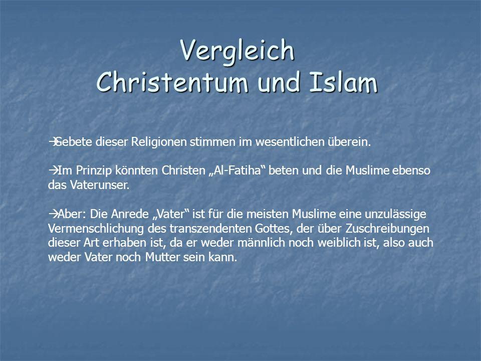 Vergleich Christentum und Islam Gebete dieser Religionen stimmen im wesentlichen überein. Im Prinzip könnten Christen Al-Fatiha beten und die Muslime