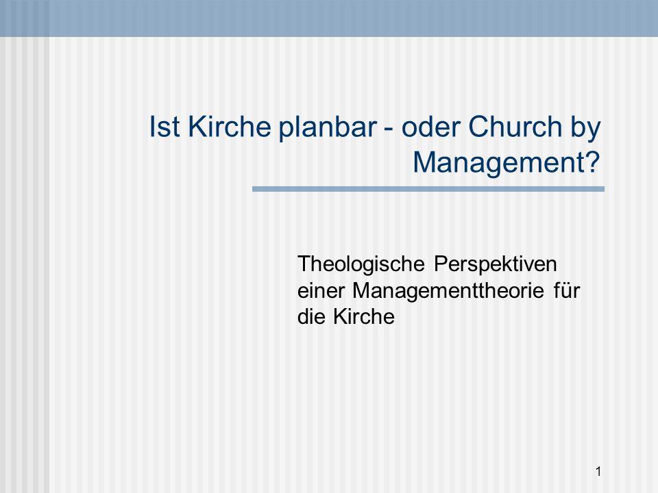1 Ist Kirche planbar - oder Church by Management? Theologische Perspektiven einer Managementtheorie für die Kirche