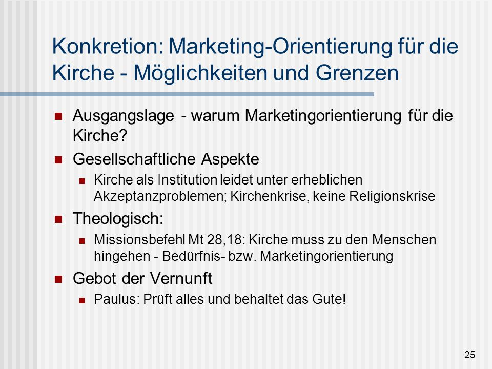 25 Konkretion: Marketing-Orientierung für die Kirche - Möglichkeiten und Grenzen Ausgangslage - warum Marketingorientierung für die Kirche? Gesellscha