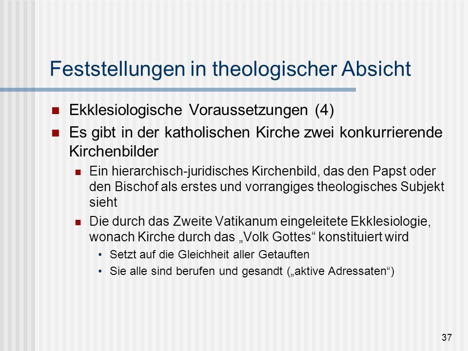 37 Feststellungen in theologischer Absicht Ekklesiologische Voraussetzungen (4) Es gibt in der katholischen Kirche zwei konkurrierende Kirchenbilder E